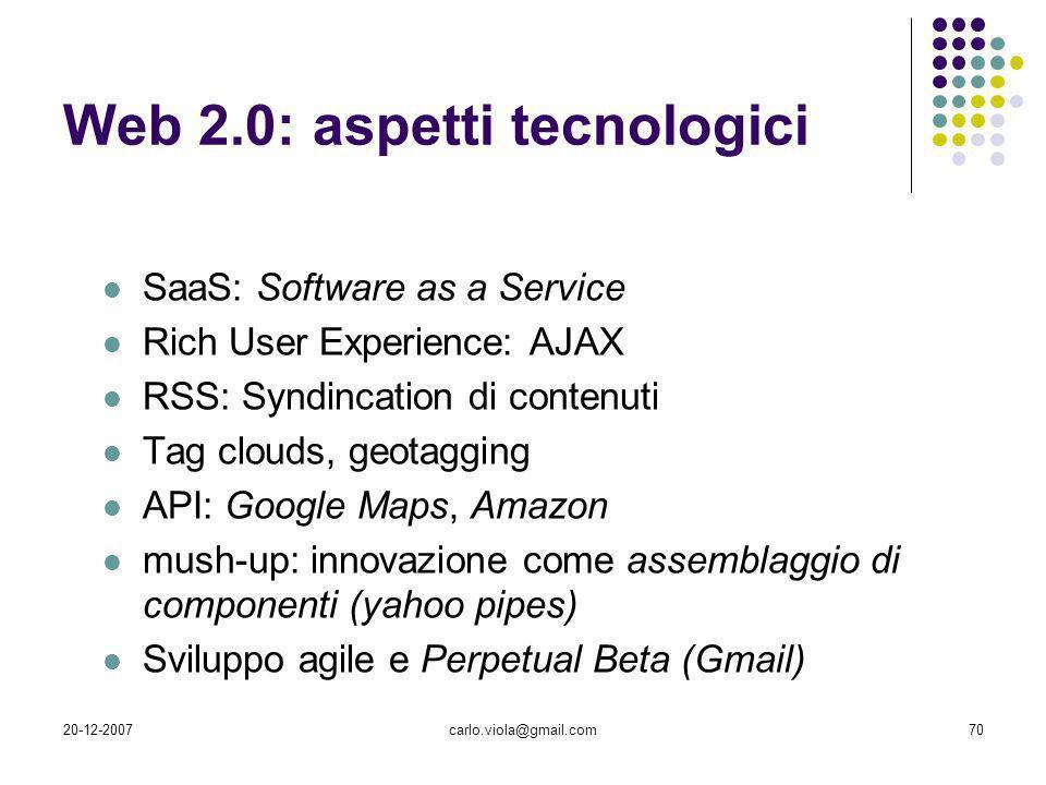 20-12-2007carlo.viola@gmail.com70 Web 2.0: aspetti tecnologici SaaS: Software as a Service Rich User Experience: AJAX RSS: Syndincation di contenuti T