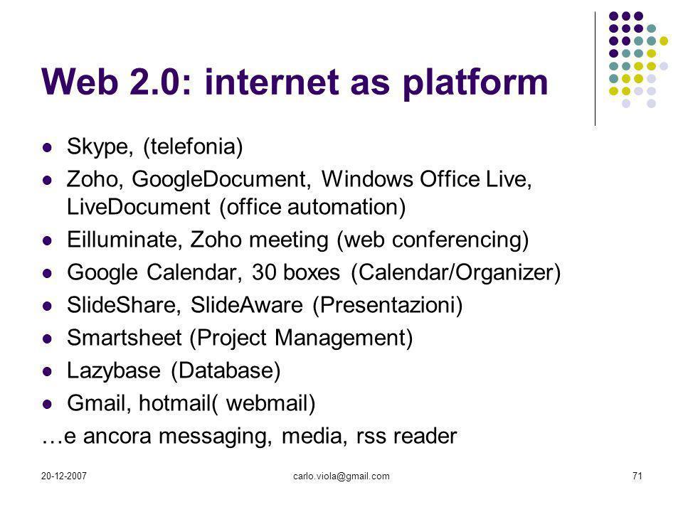 20-12-2007carlo.viola@gmail.com71 Web 2.0: internet as platform Skype, (telefonia) Zoho, GoogleDocument, Windows Office Live, LiveDocument (office aut