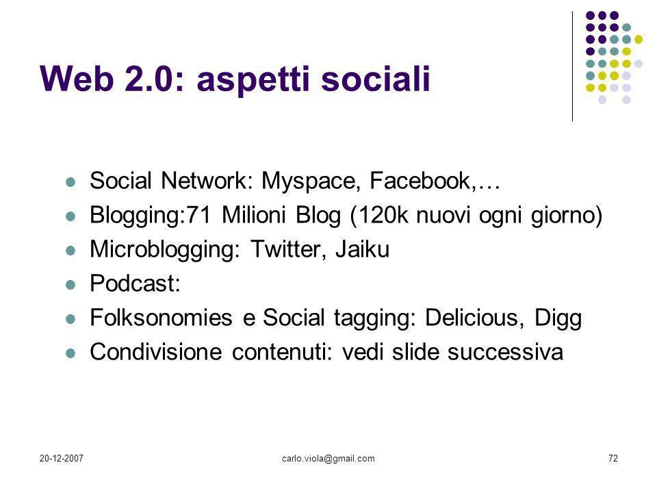 20-12-2007carlo.viola@gmail.com72 Web 2.0: aspetti sociali Social Network: Myspace, Facebook,… Blogging:71 Milioni Blog (120k nuovi ogni giorno) Micro