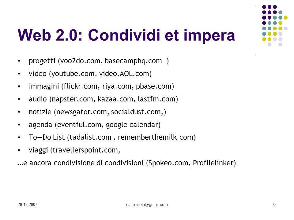20-12-2007carlo.viola@gmail.com73 Web 2.0: Condividi et impera progetti (voo2do.com, basecamphq.com ) video (youtube.com, video.AOL.com) immagini (fli