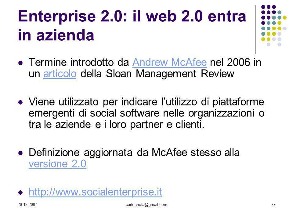 20-12-2007carlo.viola@gmail.com77 Enterprise 2.0: il web 2.0 entra in azienda Termine introdotto da Andrew McAfee nel 2006 in un articolo della Sloan