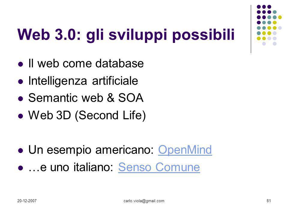 20-12-2007carlo.viola@gmail.com81 Web 3.0: gli sviluppi possibili Il web come database Intelligenza artificiale Semantic web & SOA Web 3D (Second Life