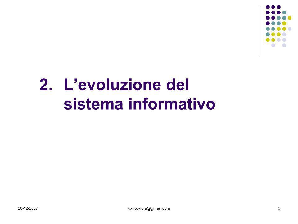 20-12-2007carlo.viola@gmail.com10 I processi di trattamento (raccolta, archiviazione, elaborazione, distribuzione) della risorsa INFORMAZIONE costituiscono, nel loro complesso, il SISTEMA INFORMATIVO Il sistema informativo