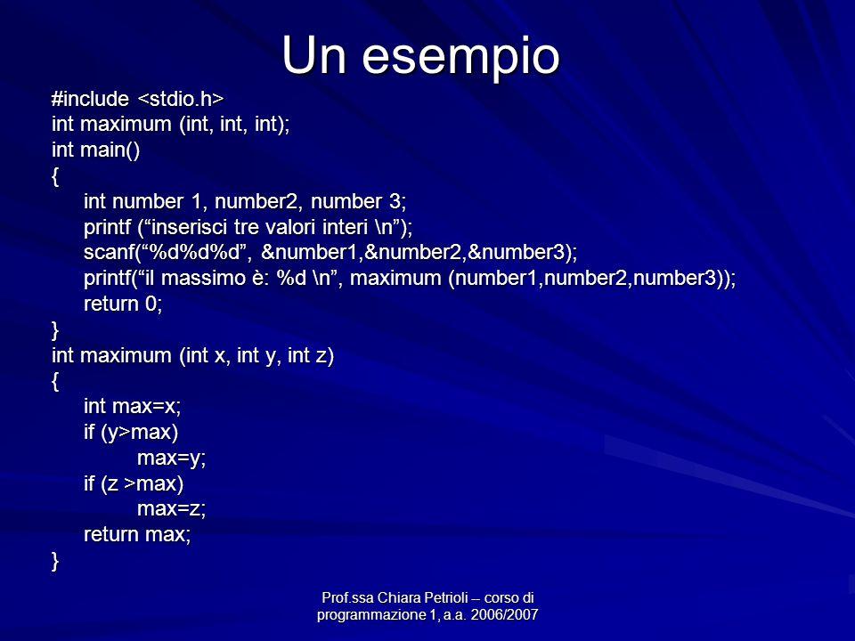 Prof.ssa Chiara Petrioli -- corso di programmazione 1, a.a. 2006/2007 Un esempio #include #include int maximum (int, int, int); int main() { int numbe