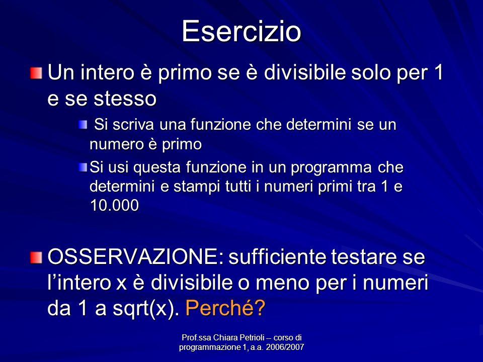 Prof.ssa Chiara Petrioli -- corso di programmazione 1, a.a. 2006/2007Esercizio Un intero è primo se è divisibile solo per 1 e se stesso Si scriva una