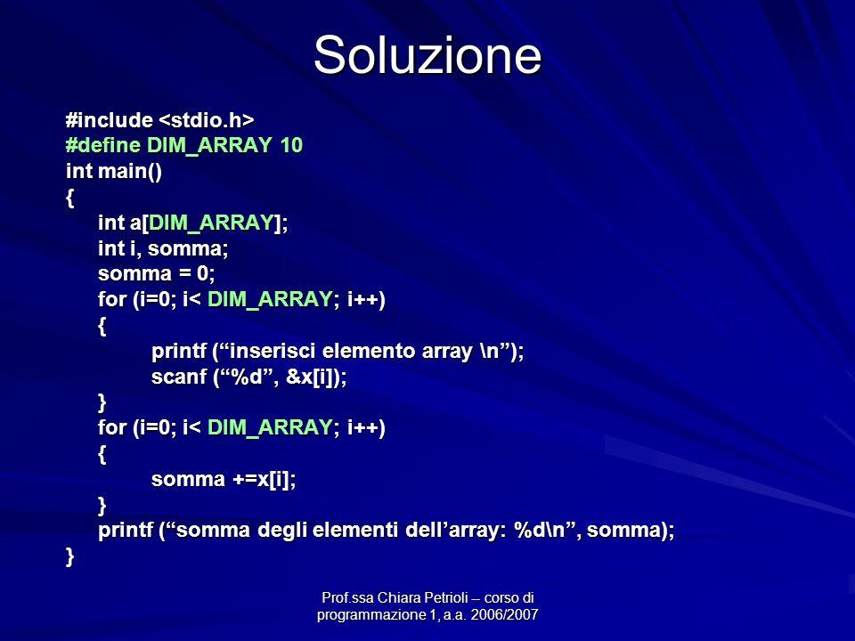 Prof.ssa Chiara Petrioli -- corso di programmazione 1, a.a. 2006/2007Soluzione #include #include #define DIM_ARRAY 10 int main() { int a[DIM_ARRAY]; i
