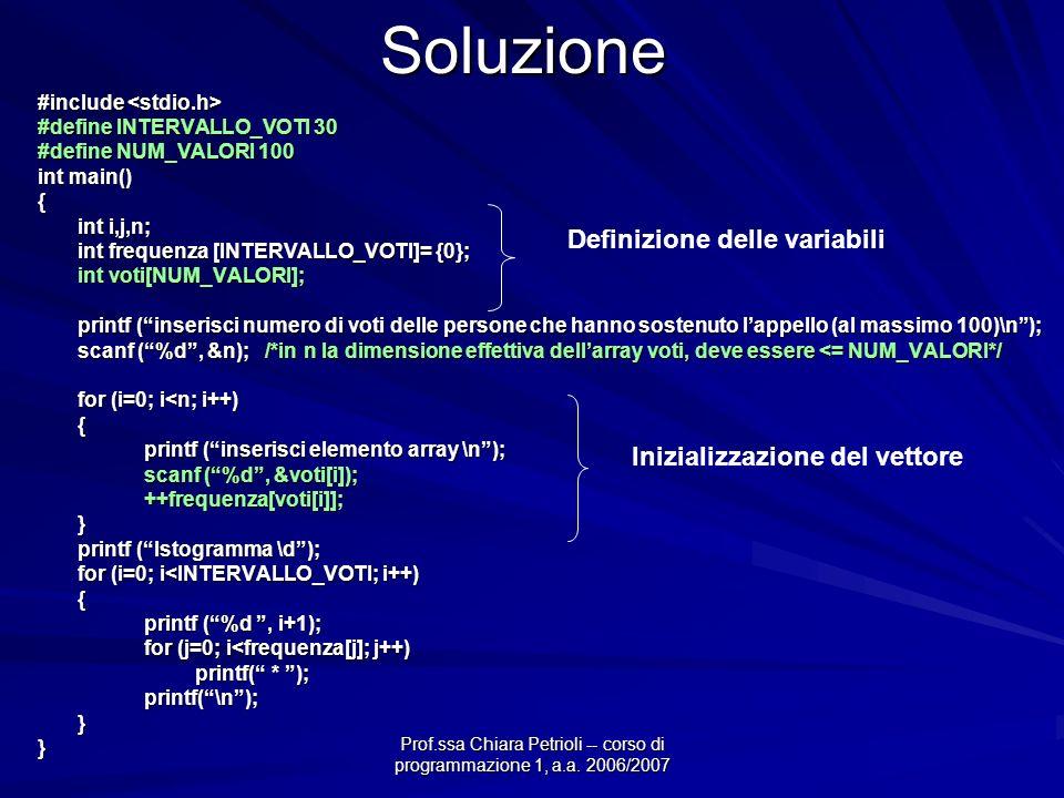 Prof.ssa Chiara Petrioli -- corso di programmazione 1, a.a. 2006/2007 Soluzione #include #include #define INTERVALLO_VOTI 30 #define NUM_VALORI 100 in