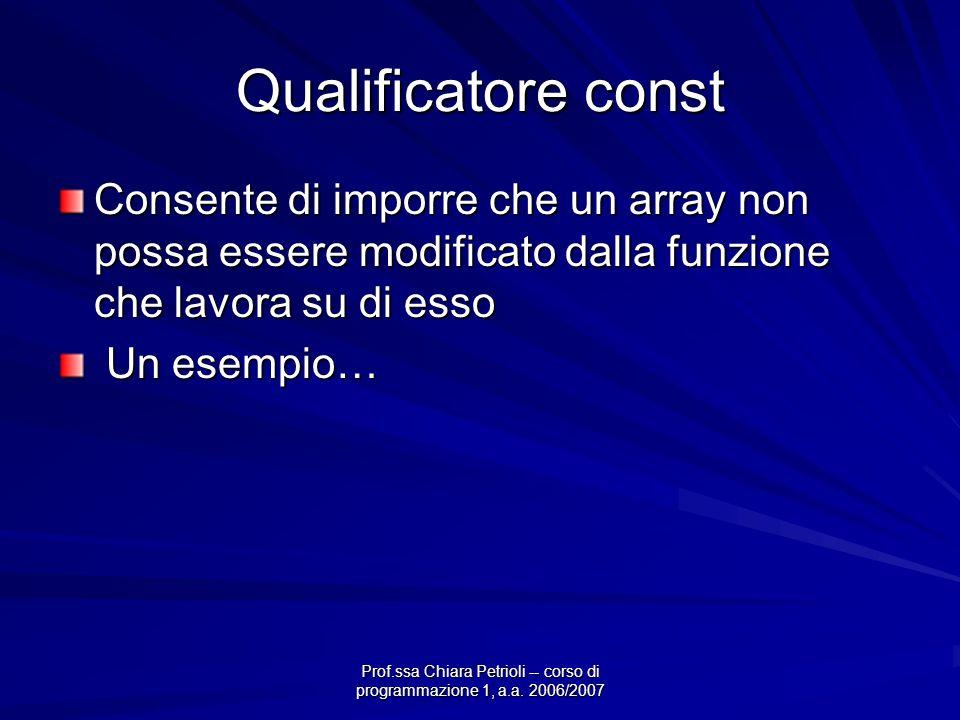 Qualificatore const Consente di imporre che un array non possa essere modificato dalla funzione che lavora su di esso Un esempio… Un esempio…