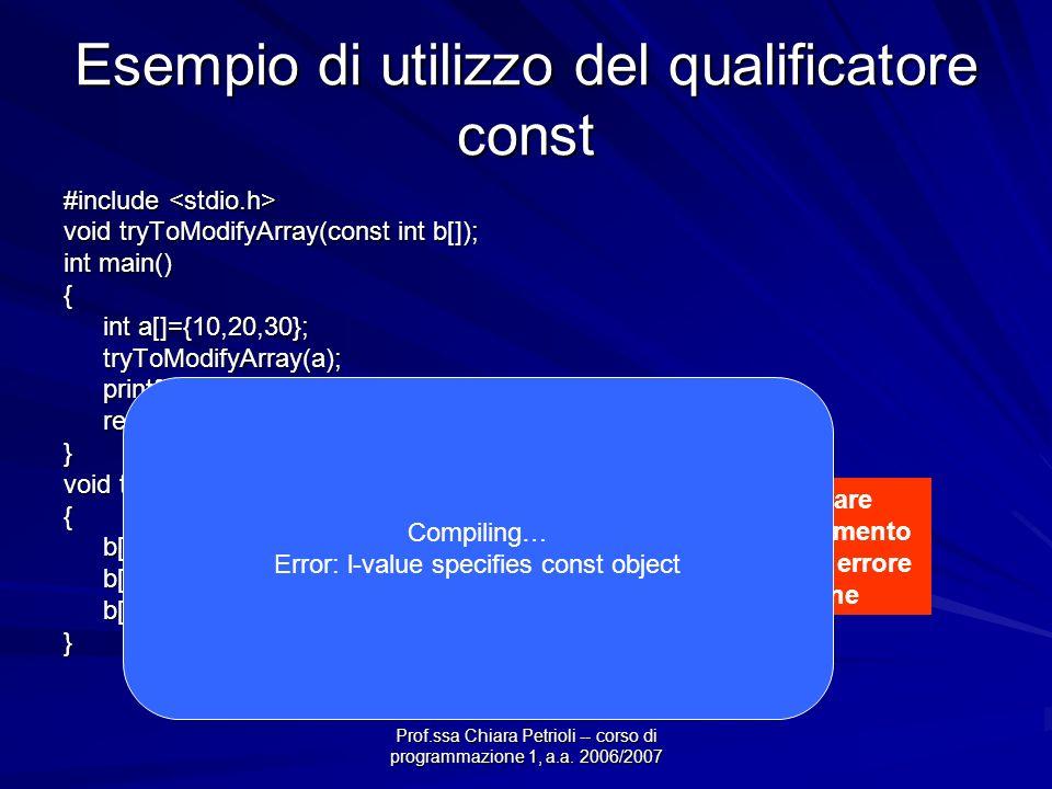 Prof.ssa Chiara Petrioli -- corso di programmazione 1, a.a. 2006/2007 Esempio di utilizzo del qualificatore const #include #include void tryToModifyAr