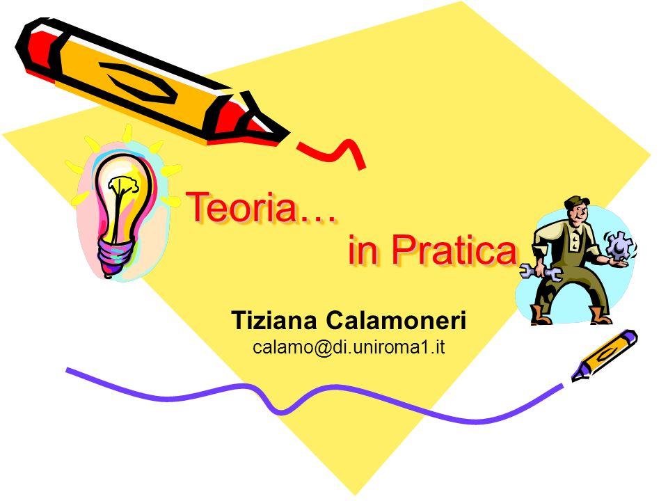 in Pratica in Pratica Teoria… Teoria… Tiziana Calamoneri calamo@di.uniroma1.it