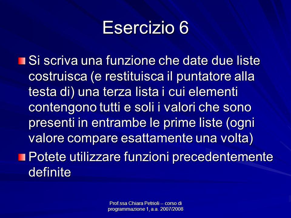 Prof.ssa Chiara Petrioli -- corso di programmazione 1, a.a. 2007/2008 Esercizio 6 Si scriva una funzione che date due liste costruisca (e restituisca