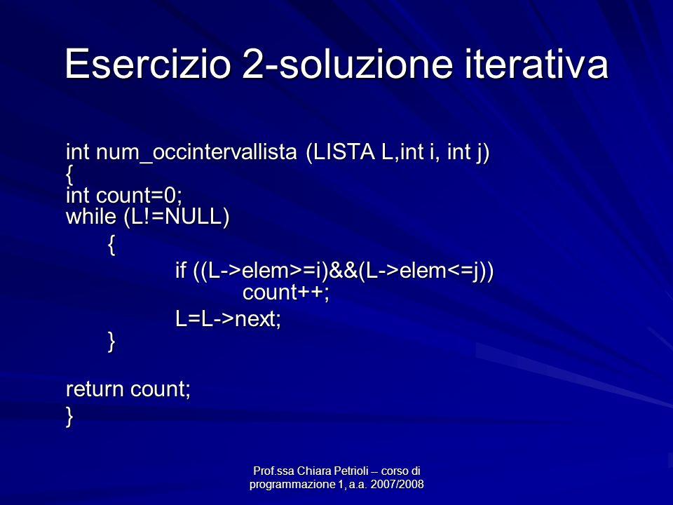 Prof.ssa Chiara Petrioli -- corso di programmazione 1, a.a. 2007/2008 Esercizio 2-soluzione iterativa int num_occintervallista (LISTA L,int i, int j)