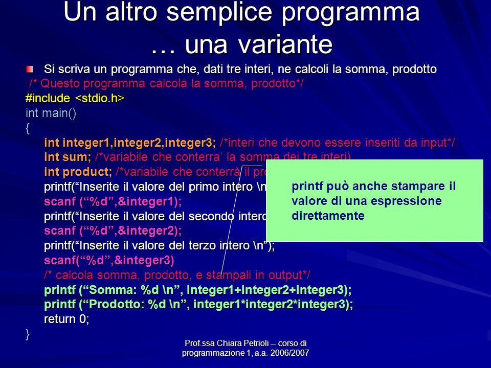 Prof.ssa Chiara Petrioli -- corso di programmazione 1, a.a. 2006/2007 Un altro semplice programma … una variante Si scriva un programma che, dati tre