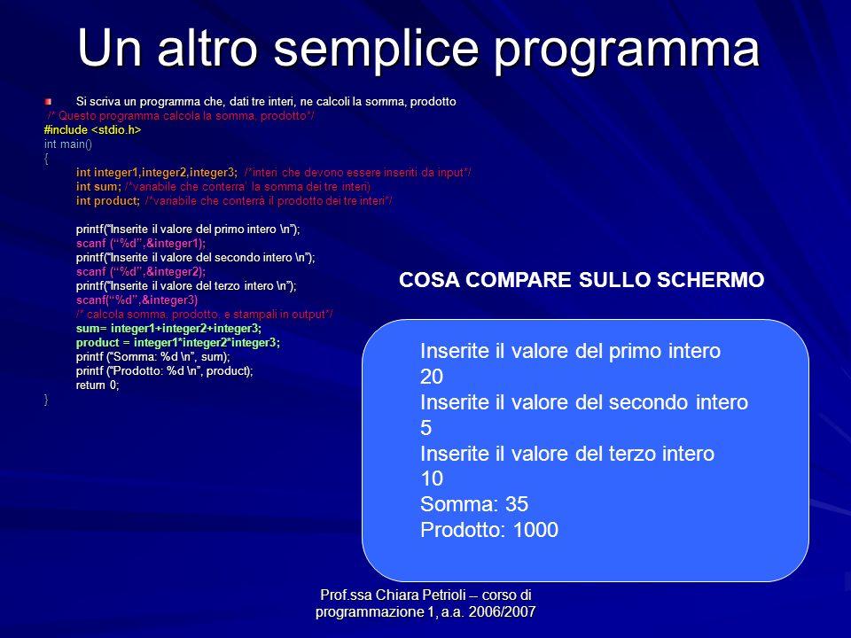 Prof.ssa Chiara Petrioli -- corso di programmazione 1, a.a. 2006/2007 Un altro semplice programma Si scriva un programma che, dati tre interi, ne calc