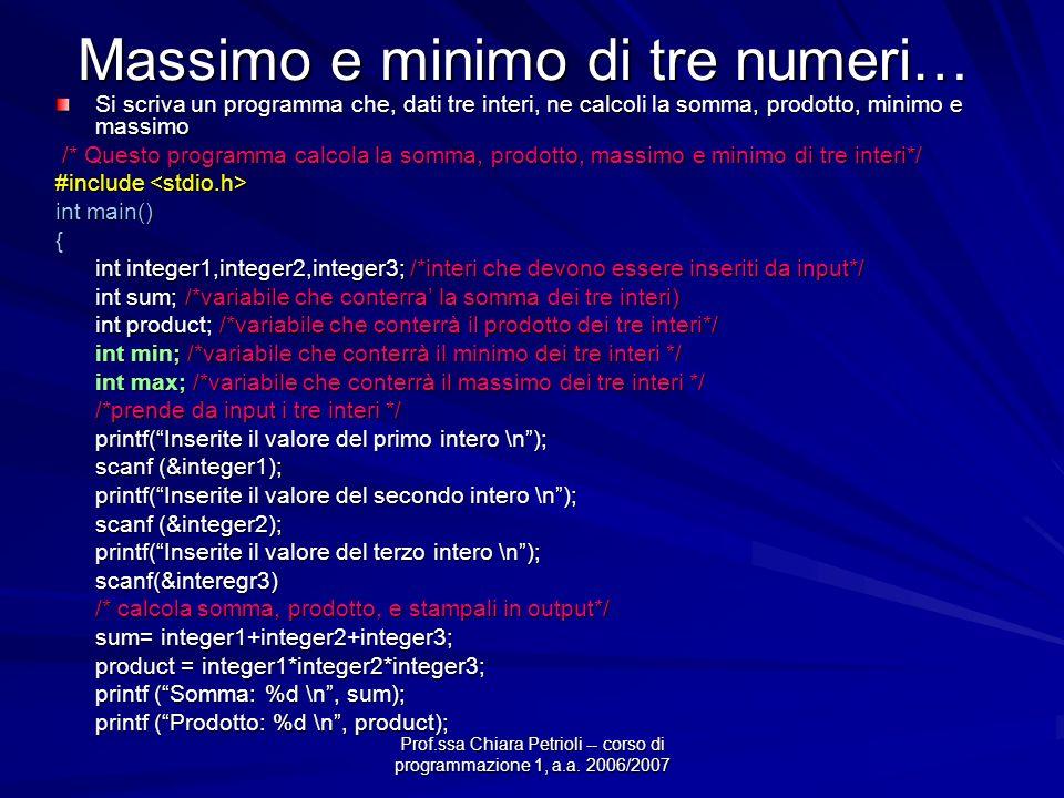 Prof.ssa Chiara Petrioli -- corso di programmazione 1, a.a. 2006/2007 Massimo e minimo di tre numeri… Si scriva un programma che, dati tre interi, ne