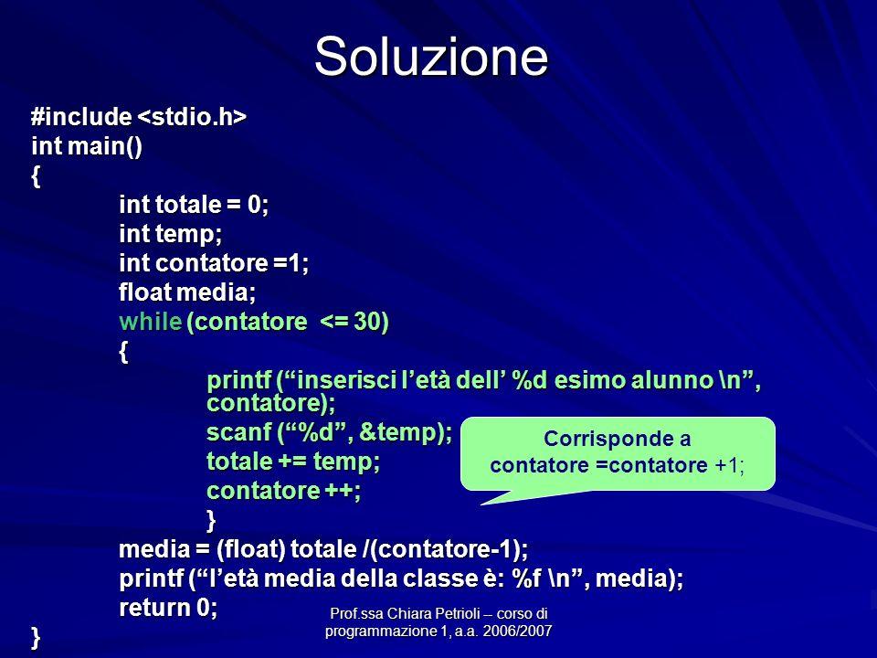 Prof.ssa Chiara Petrioli -- corso di programmazione 1, a.a. 2006/2007Soluzione #include #include int main() { int totale = 0; int temp; int contatore