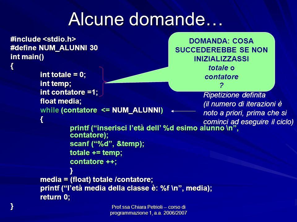 Prof.ssa Chiara Petrioli -- corso di programmazione 1, a.a. 2006/2007 Alcune domande… #include #include #define NUM_ALUNNI 30 int main() { int totale