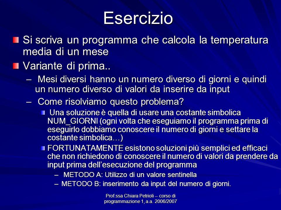 Prof.ssa Chiara Petrioli -- corso di programmazione 1, a.a. 2006/2007Esercizio Si scriva un programma che calcola la temperatura media di un mese Vari