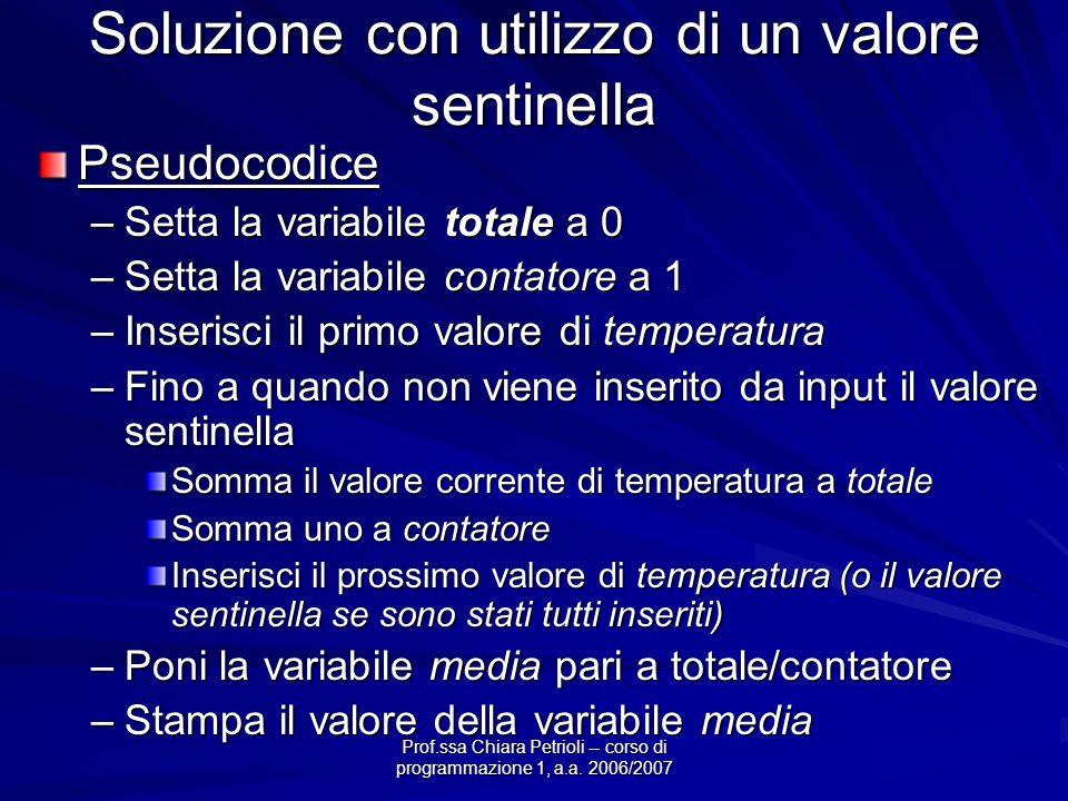 Prof.ssa Chiara Petrioli -- corso di programmazione 1, a.a. 2006/2007 Soluzione con utilizzo di un valore sentinella Pseudocodice –Setta la variabile