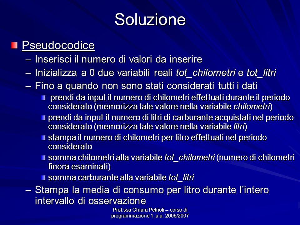 Prof.ssa Chiara Petrioli -- corso di programmazione 1, a.a. 2006/2007SoluzionePseudocodice –Inserisci il numero di valori da inserire –Inizializza a 0