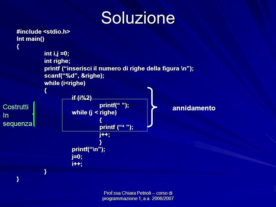 Prof.ssa Chiara Petrioli -- corso di programmazione 1, a.a. 2006/2007Soluzione #include #include Int main() { int i,j =0; int righe; printf (inserisci