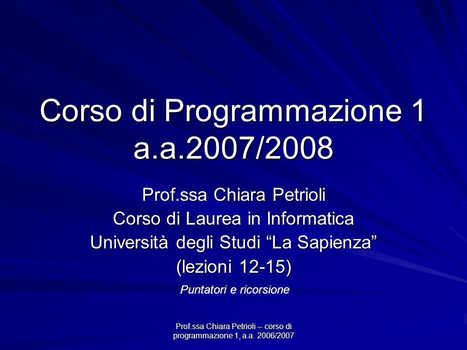 Prof.ssa Chiara Petrioli -- corso di programmazione 1, a.a. 2006/2007 Corso di Programmazione 1 a.a.2007/2008 Prof.ssa Chiara Petrioli Corso di Laurea