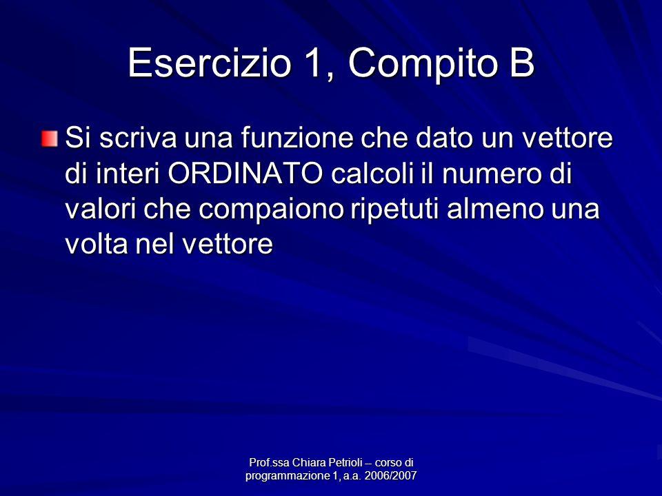 Prof.ssa Chiara Petrioli -- corso di programmazione 1, a.a. 2006/2007 Esercizio 1, Compito B Si scriva una funzione che dato un vettore di interi ORDI