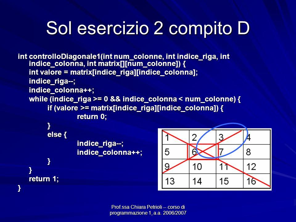 Prof.ssa Chiara Petrioli -- corso di programmazione 1, a.a. 2006/2007 Sol esercizio 2 compito D int controlloDiagonale1(int num_colonne, int indice_ri