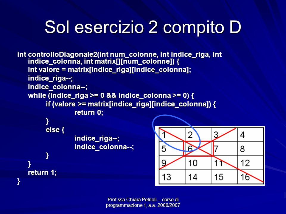 Prof.ssa Chiara Petrioli -- corso di programmazione 1, a.a. 2006/2007 Sol esercizio 2 compito D int controlloDiagonale2(int num_colonne, int indice_ri