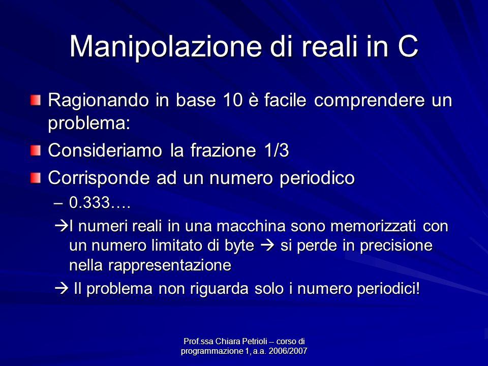 Prof.ssa Chiara Petrioli -- corso di programmazione 1, a.a. 2006/2007 Manipolazione di reali in C Ragionando in base 10 è facile comprendere un proble
