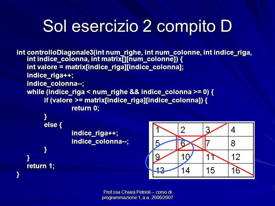 Prof.ssa Chiara Petrioli -- corso di programmazione 1, a.a. 2006/2007 Sol esercizio 2 compito D int controlloDiagonale3(int num_righe, int num_colonne
