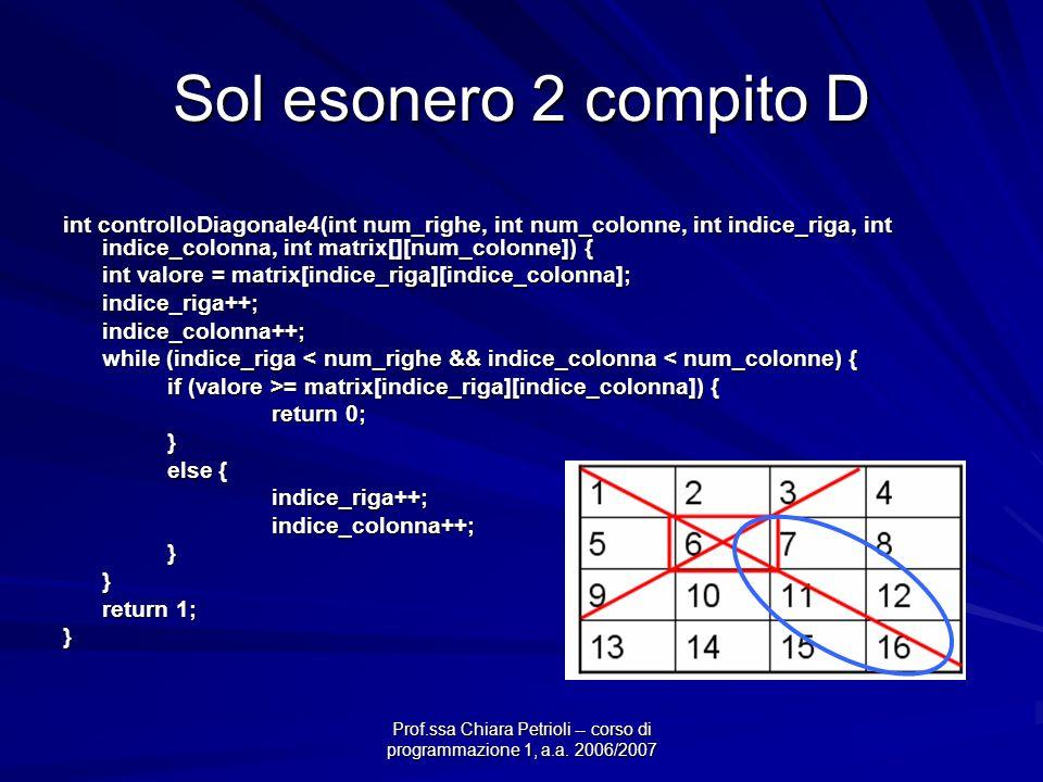 Prof.ssa Chiara Petrioli -- corso di programmazione 1, a.a. 2006/2007 Sol esonero 2 compito D int controlloDiagonale4(int num_righe, int num_colonne,