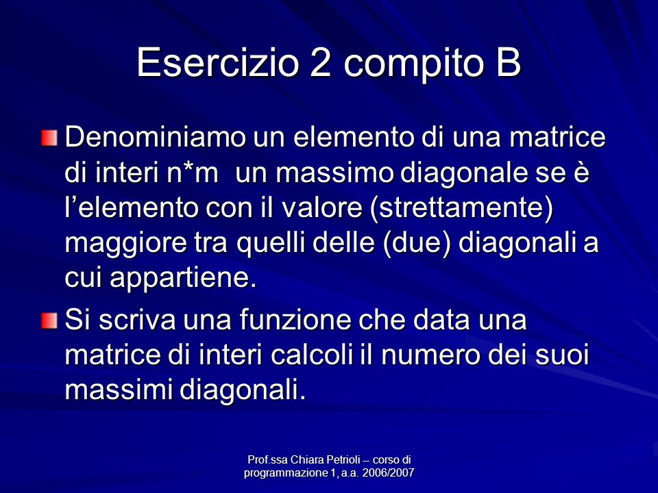 Prof.ssa Chiara Petrioli -- corso di programmazione 1, a.a. 2006/2007 Esercizio 2 compito B Denominiamo un elemento di una matrice di interi n*m un ma