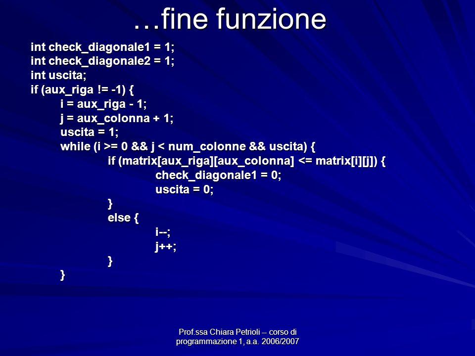 Prof.ssa Chiara Petrioli -- corso di programmazione 1, a.a. 2006/2007 …fine funzione int check_diagonale1 = 1; int check_diagonale2 = 1; int uscita; i