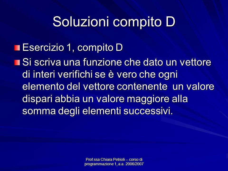 Prof.ssa Chiara Petrioli -- corso di programmazione 1, a.a. 2006/2007 Soluzioni compito D Esercizio 1, compito D Si scriva una funzione che dato un ve