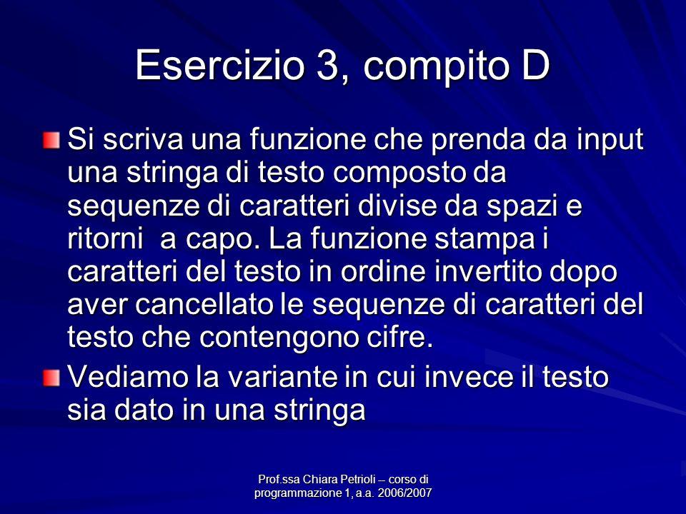 Prof.ssa Chiara Petrioli -- corso di programmazione 1, a.a. 2006/2007 Esercizio 3, compito D Si scriva una funzione che prenda da input una stringa di