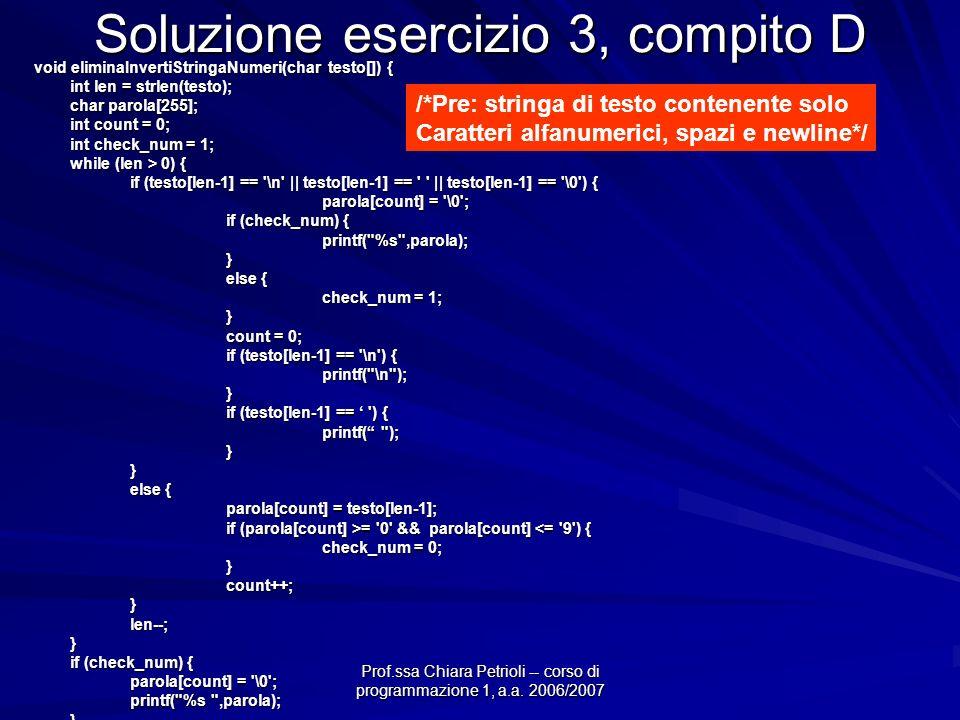 Prof.ssa Chiara Petrioli -- corso di programmazione 1, a.a. 2006/2007 Soluzione esercizio 3, compito D void eliminaInvertiStringaNumeri(char testo[])