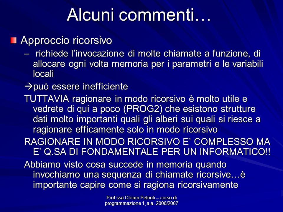 Prof.ssa Chiara Petrioli -- corso di programmazione 1, a.a. 2006/2007 Alcuni commenti… Approccio ricorsivo – richiede linvocazione di molte chiamate a