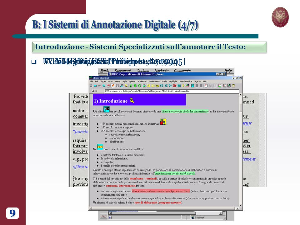 9 Introduzione - Sistemi Specializzati sullannotare il Testo: ComMentor [Röscheisen et al., 1994] CoNote [Davis & Hutternlocher, 1995] Web Highlighter [Philippot, 2002] UCAT [Bonifazi & Trinchese, 2002]