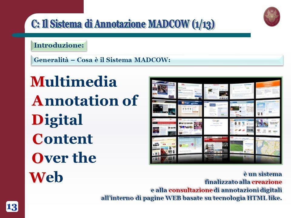 Generalità – Cosa è il Sistema MADCOW: Introduzione: è un sistema finalizzato alla creazione e alla consultazione di annotazioni digitali allinterno di pagine WEB basate su tecnologia HTML like.