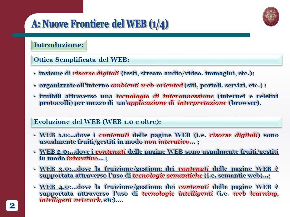 2 Ottica Semplificata del WEB: Introduzione: Evoluzione del WEB (WEB 1.0 e oltre): insieme di risorse digitali (testi, stream audio/video, immagini, etc.); organizzate allinterno ambienti web-oriented (siti, portali, servizi, etc.) ; fruibili attraverso una tecnologia di interonnessione (internet e reletivi protocolli) per mezzo di unapplicazione di interpretazione (browser).
