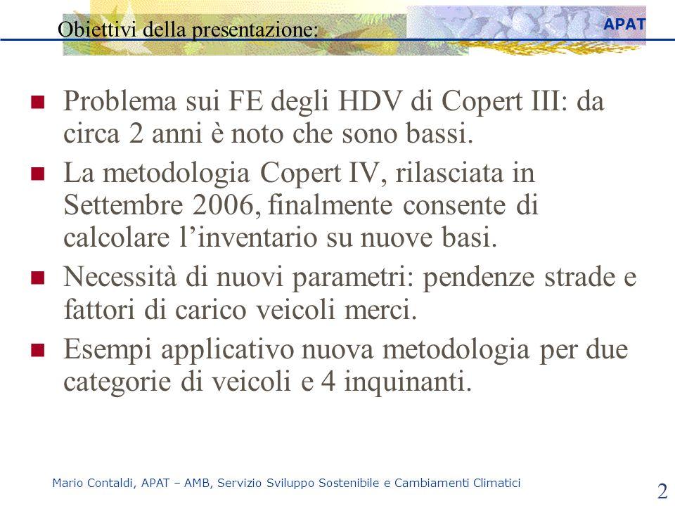 APAT Mario Contaldi, APAT – AMB, Servizio Sviluppo Sostenibile e Cambiamenti Climatici 2 Obiettivi della presentazione: Problema sui FE degli HDV di Copert III: da circa 2 anni è noto che sono bassi.