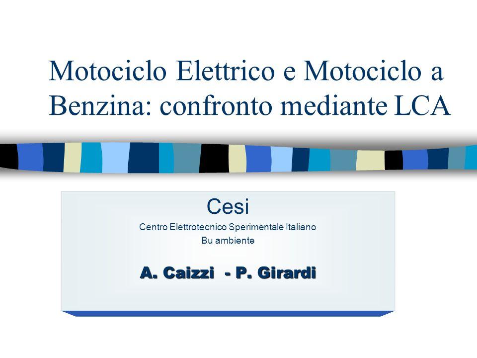 P.Girardi A.Caizzi Cesi Centro Elettrotecnico Sperimentale Italiano Obiettivo dello studio Confrontare le prestazioni ambientali di motocicli a trazione elettrica e motocicli a benzina a parità di percorso e di passeggeri trasportati.