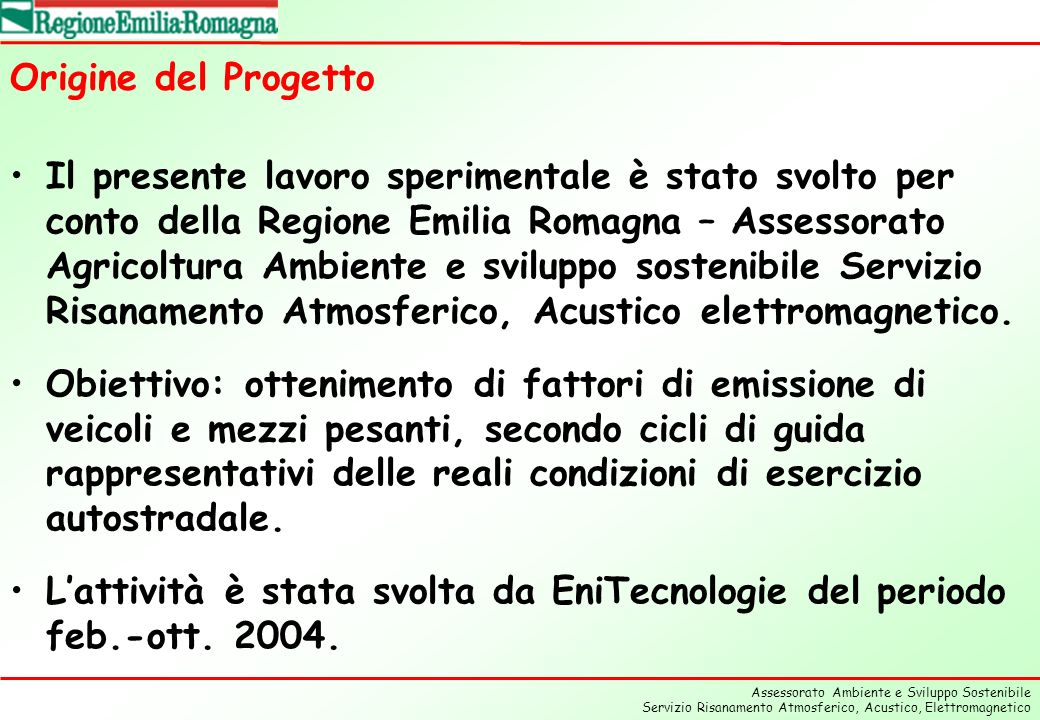 Assessorato Ambiente e Sviluppo Sostenibile Servizio Risanamento Atmosferico, Acustico, Elettromagnetico Origine del Progetto Il presente lavoro speri