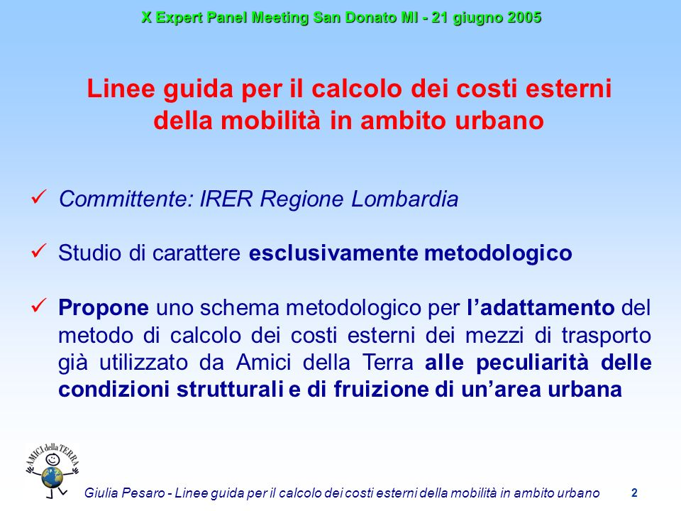13 X Expert Panel Meeting San Donato MI - 21 giugno 2005 Giulia Pesaro - Linee guida per il calcolo dei costi esterni della mobilità in ambito urbano Fase B In termini generali il rapporto tra mobilità e ambiente qui schematizzato spiega la logica con cui si è proceduto