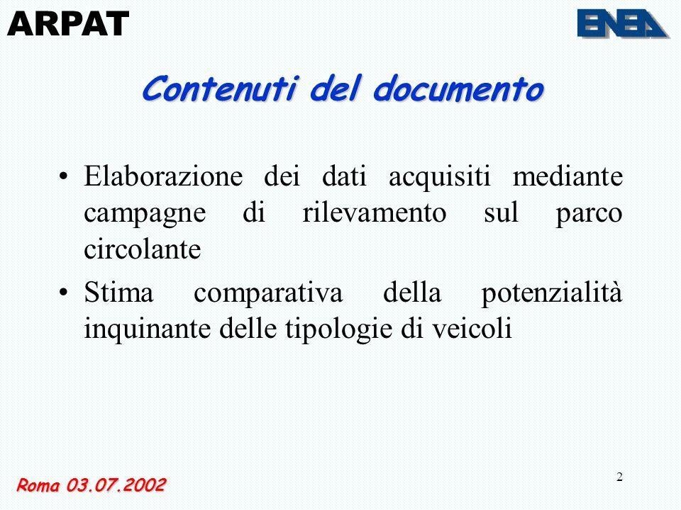 2 Contenuti del documento Elaborazione dei dati acquisiti mediante campagne di rilevamento sul parco circolante Stima comparativa della potenzialità inquinante delle tipologie di veicoli Roma 03.07.2002 ARPAT