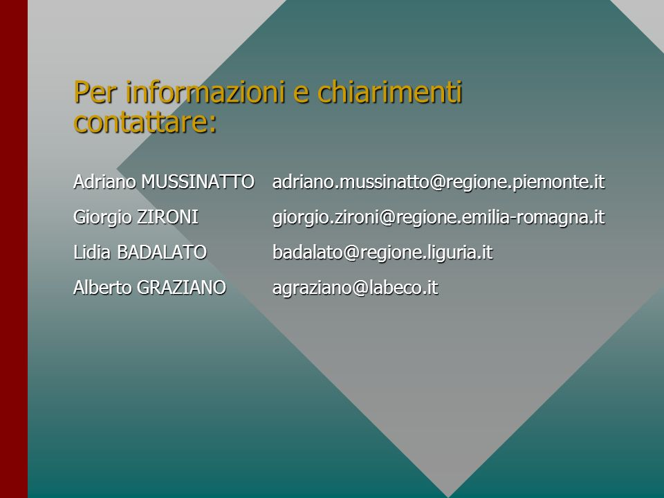 Per informazioni e chiarimenti contattare: Adriano MUSSINATTOadriano.mussinatto@regione.piemonte.it Giorgio ZIRONIgiorgio.zironi@regione.emilia-romagn