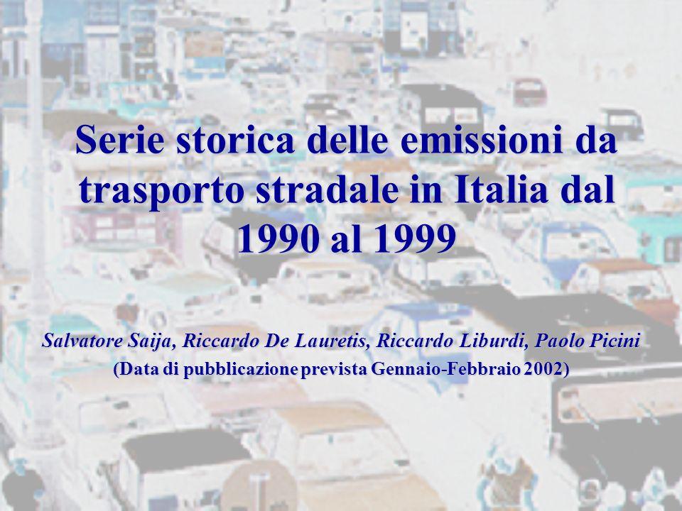 Serie storica delle emissioni da trasporto stradale in Italia dal 1990 al 1999 Salvatore Saija, Riccardo De Lauretis, Riccardo Liburdi, Paolo Picini (Data di pubblicazione prevista Gennaio-Febbraio 2002)