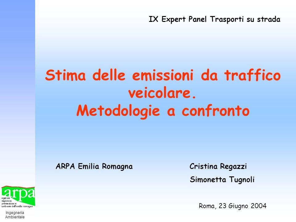 Ingegneria Ambientale Stima delle emissioni da traffico veicolare. Metodologie a confronto ARPA Emilia Romagna Cristina Regazzi Simonetta Tugnoli IX E