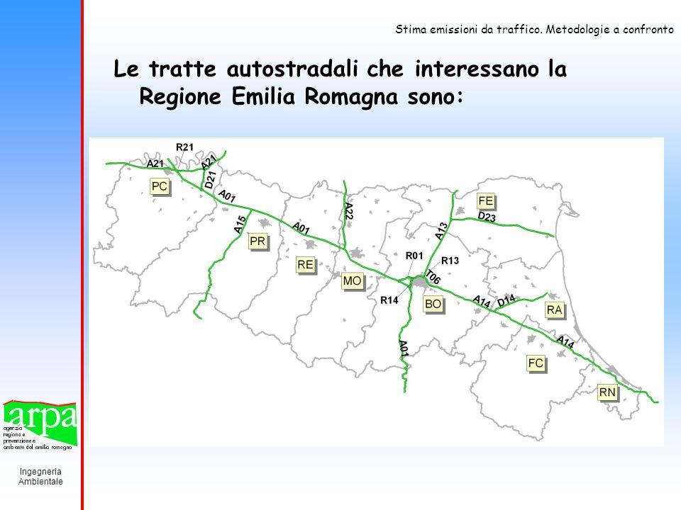 Ingegneria Ambientale Stima emissioni da traffico. Metodologie a confronto Le tratte autostradali che interessano la Regione Emilia Romagna sono: A1 p